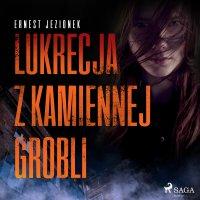 Lukrecja z Kamiennej Grobli - Ernest Jezionek