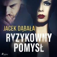 Ryzykowny pomysł - Jacek Dąbała