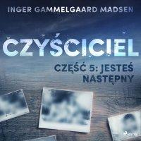 Czyściciel. Część 5. Jesteś następny - Inger Gammelgaard Madsen