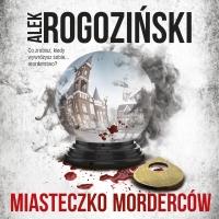 Miasteczko morderców - Paulina Holtz, Alek Rogoziński