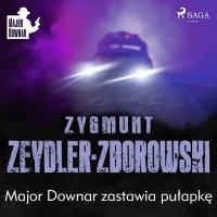 Major Downar zastawia pułapkę - Zygmunt Zeydler-Zborowski
