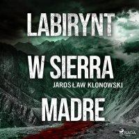 Labirynt w Sierra Madre - Jarosław Klonowski