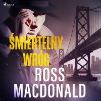 Śmiertelny wróg - Ross Macdonald