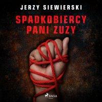 Spadkobiercy pani Zuzy - Jerzy Siewierski
