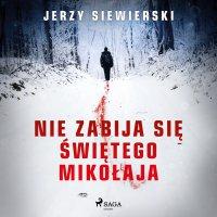 Nie zabija się Świętego Mikołaja - Jerzy Siewierski