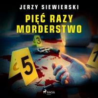 Pięć razy morderstwo - Jerzy Siewierski