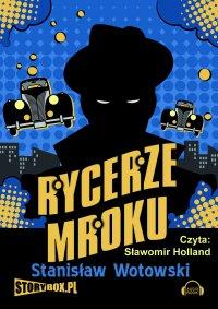 Rycerze mroku - Stanisław Antoni Wotowski