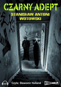 Czarny adept - Stanisław Antoni Wotowski