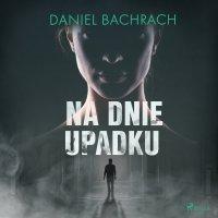 Na dnie upadku - Daniel Bachrach