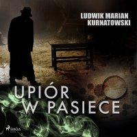 Upiór w pasiece - Ludwik Marian Kurnatowski