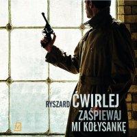 Zaśpiewaj mi kołysankę - Ryszard Ćwirlej