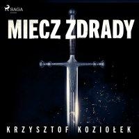 Miecz zdrady - Krzysztof Baranowski, Krzysztof Koziołek