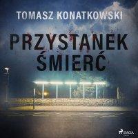 Przystanek śmierć - Tomasz Konatkowski