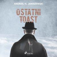 Ostatni toast - Andrzej K. Janiszewski