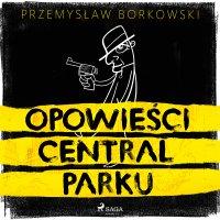 Opowieści Central Parku - Przemysław Borkowski