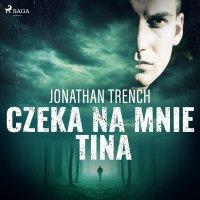 Czeka na mnie Tina - Jonathan Trench