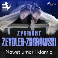 Nawet umarli kłamią - Zygmunt Zeydler-Zborowski