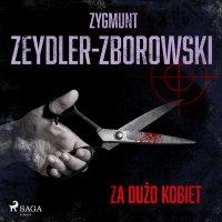 Za dużo kobiet - Zygmunt Zeydler-Zborowski
