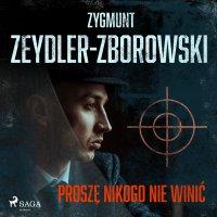 Proszę nikogo nie winić - Zygmunt Zeydler-Zborowski