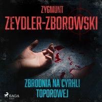 Zbrodnia na Cyrhli Toporowej - Zygmunt Zeydler-Zborowski