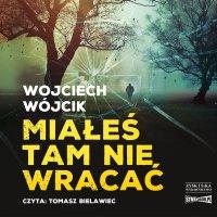 Miałeś tam nie wracać - Wojciech Wójcik