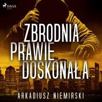 Zbrodnia prawie doskonała - Arkadiusz Niemirski