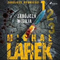 Zabójcze opowieści 1. Zabójcza Wigilia - Michał Larek