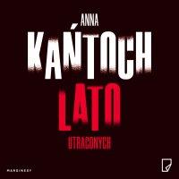 Lato utraconych - Anna Kańtoch, Anna  Kańtoch