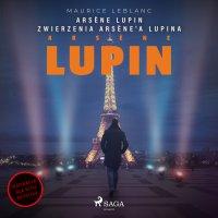 Arsène Lupin. Zwierzenia Arsène'a Lupina - Maurice Leblanc