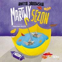 Martwy sezon - Paulina Holtz, Aneta Jadowska