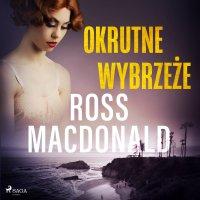 Okrutne wybrzeże - Ross Macdonald