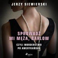 Sprowadź mi męża, Barlow, czyli morderstwo po amerykańsku - Jerzy Siewierski