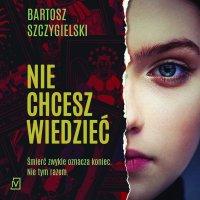 Nie chcesz wiedzieć - Bartosz Szczygielski