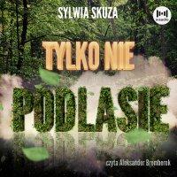 Tylko nie Podlasie - Sylwia Skuza