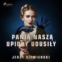 Panią naszą upiory udusiły - Jerzy Siewierski