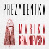 Prezydentka - Marika Krajniewska
