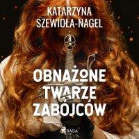 Obnażone twarze zabójców - Katarzyna Szewioła-Nagel