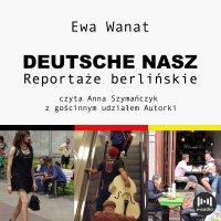 Deutsche nasz. Reportaże berlińskie - Ewa Wanat