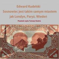 Sosnowiec jest takim samym miastem jak Londyn, Paryż, Wiedeń - Edward Kudelski