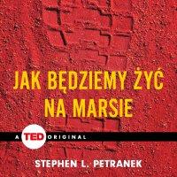 Jak będziemy żyć na Marsie - Stephen L. Petranek