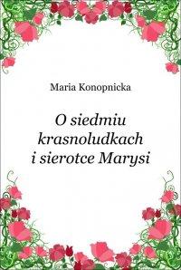 O siedmiu krasnoludkach i sierotce Marysi - Maria Konopnicka