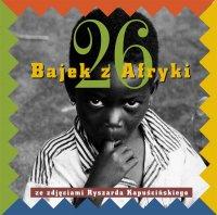 Dwadzieścia sześć bajek z Afryki ze zdjęciami Ryszarda Kapuścińskiego - Ryszard Kapuściński