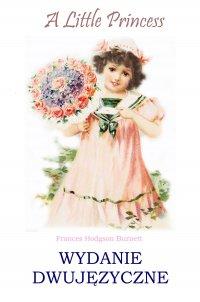 A Little Princess. Wydanie dwujęzyczne - Burnett Frances Hodgson