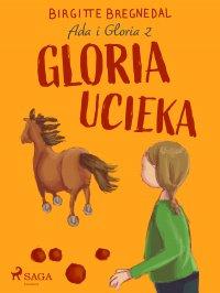 Ada i Gloria 2: Gloria ucieka - Birgitte Bregnedal