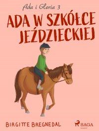Ada i Gloria 3: Ada w szkółce jeździeckiej - Birgitte Bregnedal