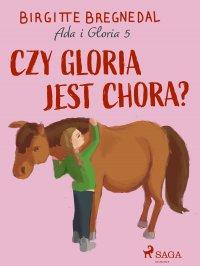 Ada i Gloria 5: Czy Gloria jest chora? - Birgitte Bregnedal