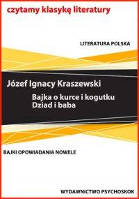 Bajki i opowiadania. Bajka o kurce i kogutku. Dziad i baba - Józef Ignacy Kraszewski