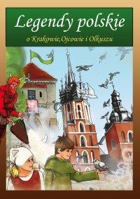 Legendy polskie o Krakowie, Ojcowie i Olkuszu - Małgorzata Korczyńska