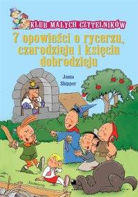 7 opowieści o rycerzu, czarodzieju i księciu dobrodzieju. - Jania Shipper