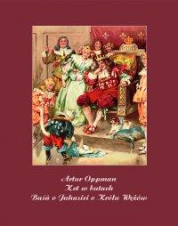 Kot w butach. Baśń o Juhasie i o Królu Wężów - Artur Oppman